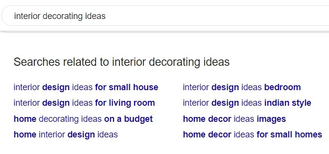 Use Google's Related Searches for more ideas;If you need more ideas, type your keyword into Google, scroll to the bottom of the page and take a look at the keywords and phrases in the